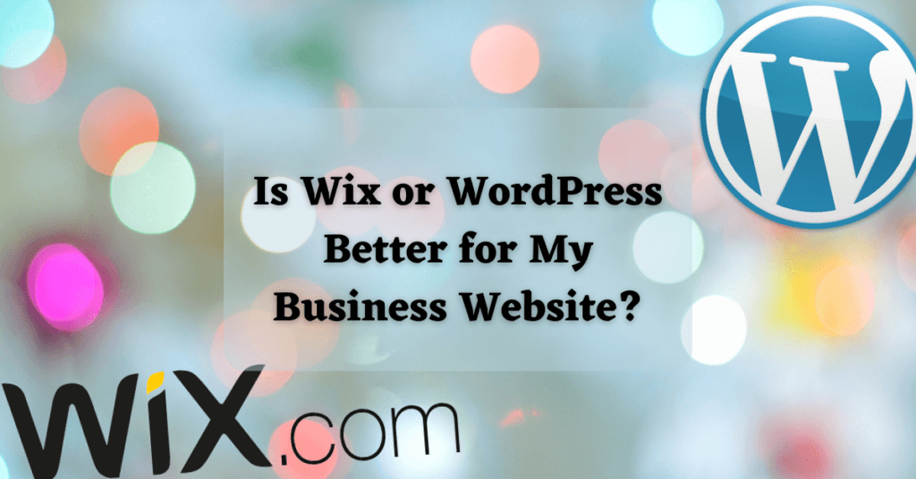 Is Wix or WordPress Better for My Business Website?