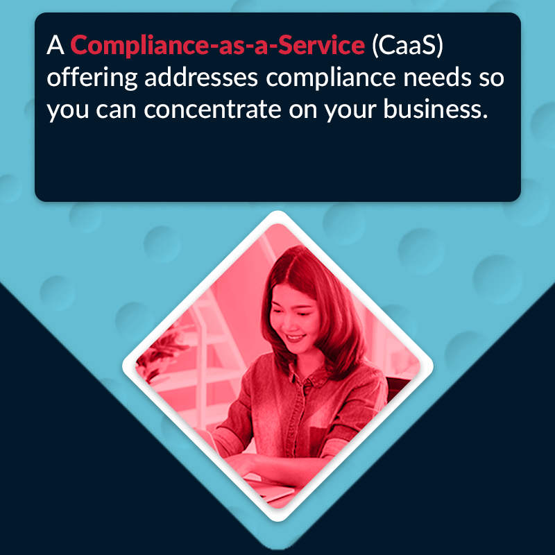 Compliance-as-a-service offerings take care of compliance for you and let you concentrate on your business
