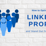 How to Optimize Your LinkedIn Profile and Stand Out