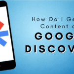 How Do I Get My Content on Google Discover?